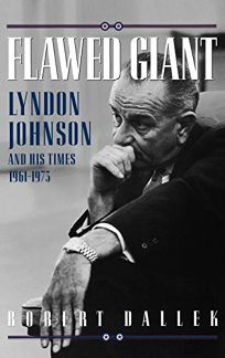 Flawed Giant: Lyndon Johnson and His Times