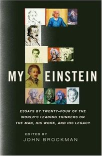 My Einstein: Essays by Twenty-four of the Worlds Leading Thinkers on the Man
