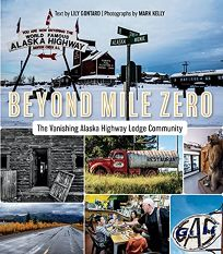 Beyond Mile Zero: The Vanishing Alaska Highway Lodge Community