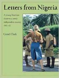 Letters from Nigeria: A Young American Observes a Newly Independent Country 1961-62