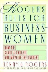 Rogers Rules for Businesswomen: How to Start a Career and Move Up the Ladder