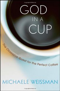 God in a Cup: In Pursuit of Perfect Coffee
