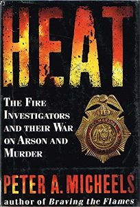 Heat: The Fire Investigators and Their War on Arson and Murder