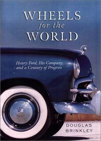 WHEELS FOR THE WORLD: Henry Ford