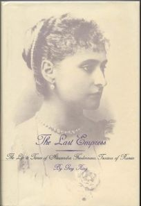 The Last Empress: The Life and Times of Alexandra Feodorovna