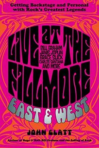 Live at the Fillmore East & West: Getting Backstage and Personal with Rock's Greatest Legends