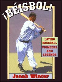 Beisbol!: Latino Baseball Pioneers and Legends