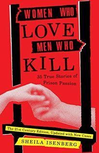 Women Who Love Men Who Kill: 35 True Stories of Prison Passion