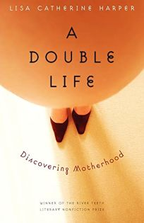 A Double Life: Discovering Motherhood