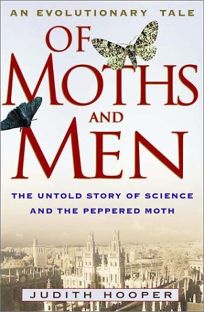 OF MOTHS AND MEN: The Untold Story of Science and the Peppered Moth