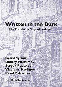 Written in the Dark: Five Poets in the Siege of Leningrad