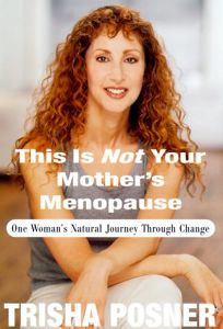 This Is Not Your Mothers Menopause: One Womans Natural Journey Through Change