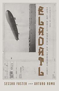 ELADATL: A History of the East Los Angeles Dirigible Air Transport Lines