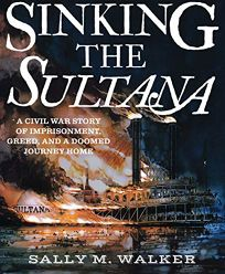 Sinking the 'Sultana': A Civil War History of Imprisonment
