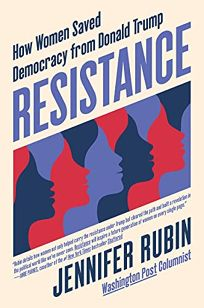 Resistance: How Women Saved Democracy from Donald Trump