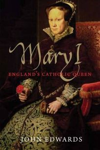 Mary I: Englands Catholic Queen %E2%80%A8