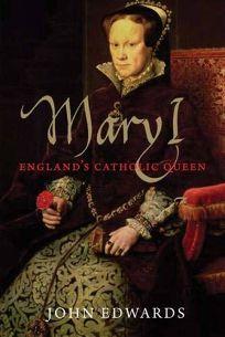 Mary I: Englands Catholic Queen %E2%80%A8