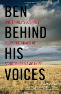 Ben Behind His Voices: One Familys Journey from the Chaos of Schizophrenia to Hope