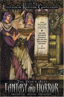 The Years Best Fantasy and Horror: Eighteenth Annual Collection