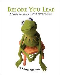 Before You Leap: A Frogs-Eye View of Lifes Greatest Lessons
