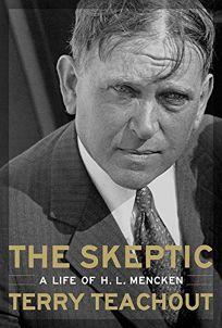 THE SKEPTIC: A Life of H.L. Mencken