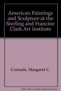 American Paintings and Sculpture at the Sterling and Francine Clark Art Institute