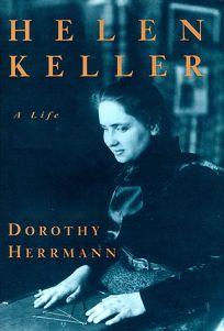 Helen Keller: A Life