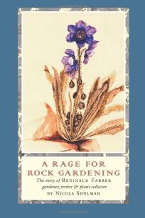 A RAGE FOR ROCK GARDENING: The Story of Reginald Farrer: Gardener