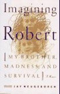 Imagining Robert: My Brother