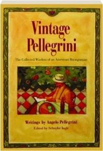 Vintage Pellegrini: The Collected Wisdom of an American Buongustaio: Writings