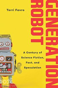 Generation Robot: A Century of Science Fiction