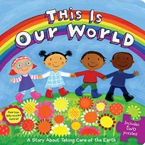 This Is Our World: A Story About Taking Care of the Earth