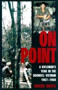 On Point: A Riflemans Year in the Boonies: Vietnam 1967-1968