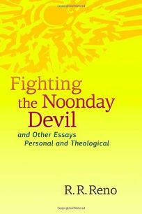 Fighting the Noonday Devil—and Other Essays Personal and Theological