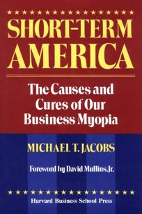 Short-Term America: The Causes and Cures of Our Business Myopia
