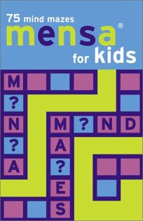 Mensa for Kids: 75 Mind Mazes
