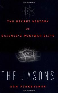 The Jasons: The Secret History of Sciences Postwar Elite