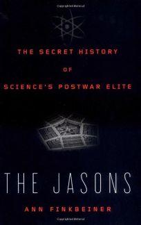 The Jasons: The Secret History of Sciences Postwar Elite