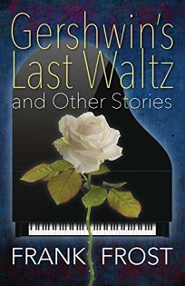 Gershwins Last Waltz and Other Stories