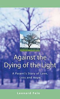 AGAINST THE DYING OF THE LIGHT: A Fathers Journey Through Loss