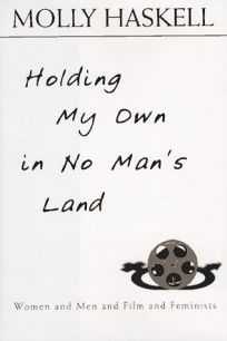 Holding My Own in No Mans Land: Women and Men and Film and Feminists