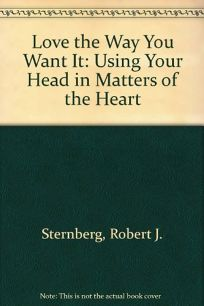 Love the Way You Want It: Using Your Head in Matters of the Heart
