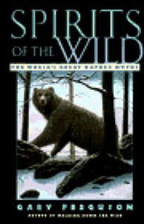Spirits of the Wild: The Worlds Great Nature Myths