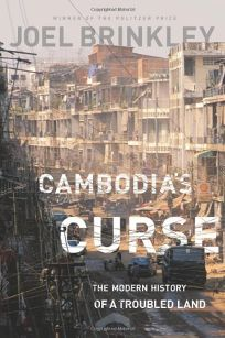 Cambodias Curse: The Hidden History of a Troubled Land