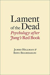 Lament of the Dead: Psychology after Jung's 'Red Book'