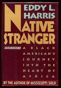 Native Stranger: A Black Americans Journey Into the Heart of Africa