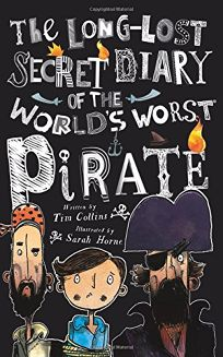 The Long-Lost Secret Diary of the Worlds Worst Pirate