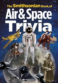 The Smithsonian Book of Air and Space Trivia