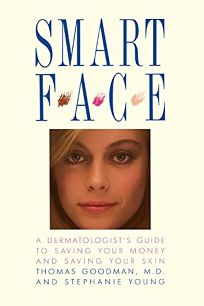 Smart Face: A Dermatologists Guide to Saving Your Money and Saving Your Skin