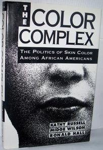The Color Complex: The Politics of Skin Color Among African Americans